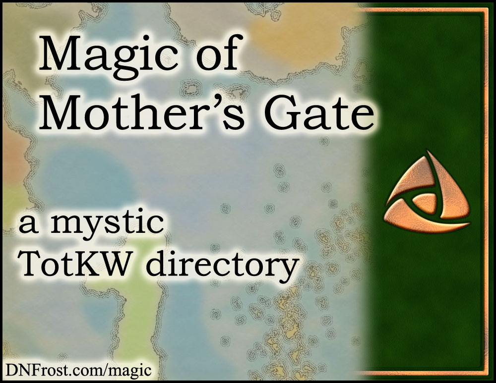Magic of Mother's Gate: the magics of the First Chronicles www.DNFrost.com/magic #TotKW A mystic directory by D.N.Frost @DNFrost13 Part of a series.