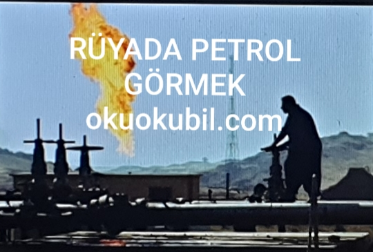 Rüyada Petrol Görmek Ne Manadadır?