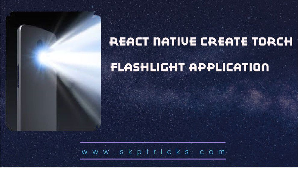 React Native Create Torch Flashlight Application | SKPTRICKS