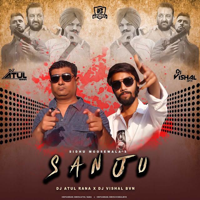 SANJU ( SIDHU MOOSE WALA ) – DJ Atul Rana x DJ Vishal BVN