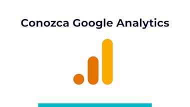 ¿Qué es Google Analytics y cómo puede ayudarle? Conozca esta herramienta
