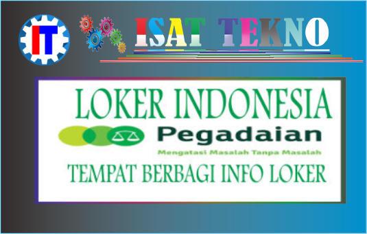 https://www.isattekno.info/2019/05/rekruitmen-pt-pengadaian-terbaru-2019.html