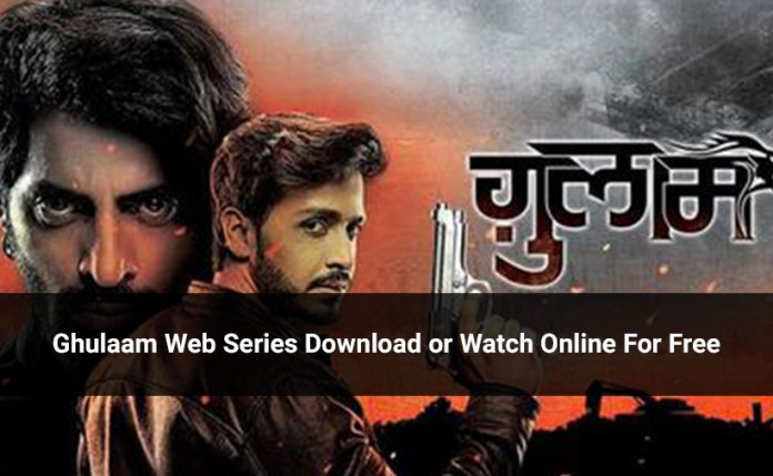 Ghulaam Indian Thriller Series Download Offline on App or Watch Online: Review, Cast & Plot
