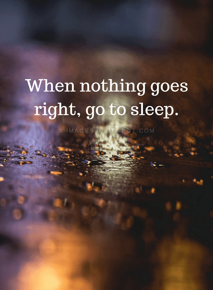 Life Tips Quotes When Nothing Goes Right Go To Sleep Quotes