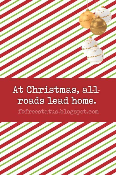Famous Christmas Quotes, At Christmas, all roads lead home.