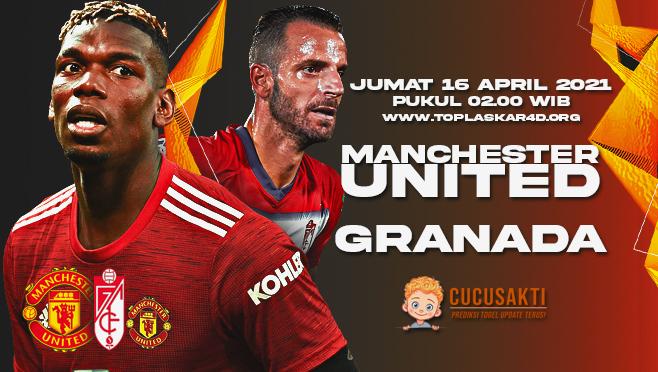 Prediksi Bola Manchester United vs Granada Jumat 16 April 2021