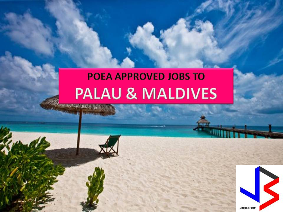The following are jobs approved by POEA for deployment to Palau and Maldives. Job applicants may contact the recruitment agency assigned to inquire for further information or to apply online for the job.  We are not affiliated to any of these recruitment agencies.   As per POEA, there should be no placement fee for domestic workers and seafarers. For jobs that are not exempted from placement fee, the placement fee should not exceed the one month equivalent of salary offered for the job. We encourage job applicant to report to POEA any violation of this rule.  Disclaimer: the license information of employment agency on this website might change without notice, please contact the POEA for the updated information.