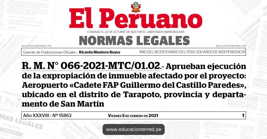 R. M. N° 066-2021-MTC/01.02.- Aprueban ejecución de la expropiación de inmueble afectado por el proyecto: Aeropuerto «Cadete FAP Guillermo del Castillo Paredes», ubicado en el distrito de Tarapoto, provincia y departamento de San Martín