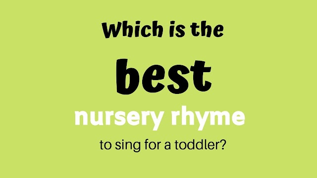 Which is the best nursery rhyme to sing for a toddler?