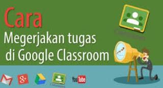 Cara Mengerjakan Tugas di Google Classroom