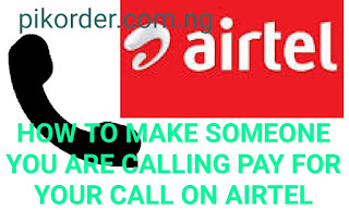How To Make Someone You Are Calling Pay For Your Call On Airtel