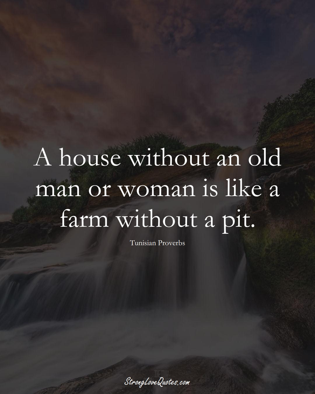 A house without an old man or woman is like a farm without a pit. (Tunisian Sayings);  #AfricanSayings