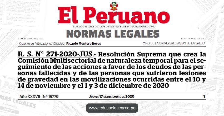 R. S. N° 271-2020-JUS.- Resolución Suprema que crea la Comisión Multisectorial de naturaleza temporal para el seguimiento de las acciones a favor de los deudos de las personas fallecidas y de las personas que sufrieron lesiones de gravedad en las movilizaciones ocurridas entre el 10 y 14 de noviembre y el 1 y 3 de diciembre de 2020