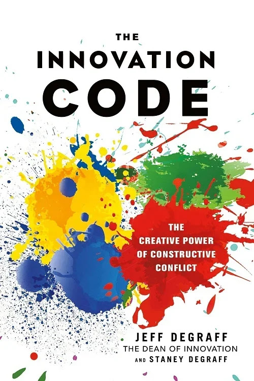 The Innovation Code The Creative Power of Constructive Conflict Hardcover by Jeff DeGraff
