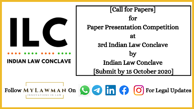 [Call for Papers] for Paper Presentation Competition at 3rd Indian Law Conclave by Indian Law Conclave [Submit by 15 October 2020]