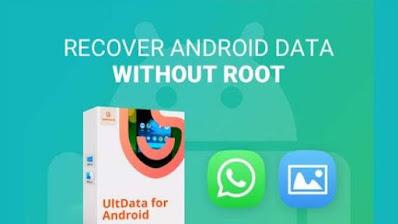 برنامج, فعال, لإسترجاع, جميع, أنواع, الملفات, المحذوفة, هواتف, وأجهزة, الاندرويد, UltData ,for ,Android