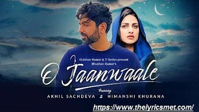 O Jaanwaale Song Lyrics | Akhil Sachdeva | Himanshi Khurana | Kunaal Vermaa | Bhushan Kumar
