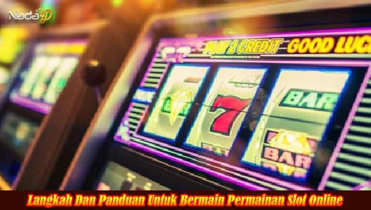 Langkah Dan Panduan Untuk Bermain Permainan Slot Online