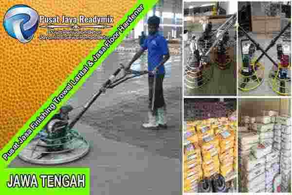 Jasa Trowel Lantai Jawa Tengah, Jasa Finishing Trowel Lantai Beton Jawa Tengah, Floor Hardener Lantai Jawa Tengah, Jasa Floor Hardener Lantai Jawa Tengah