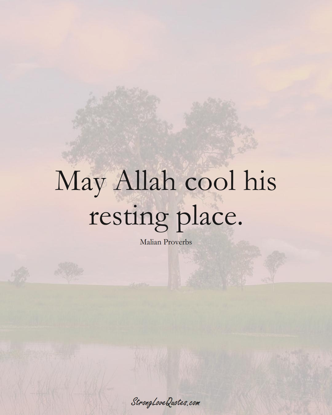 May Allah cool his resting place. (Malian Sayings);  #AfricanSayings
