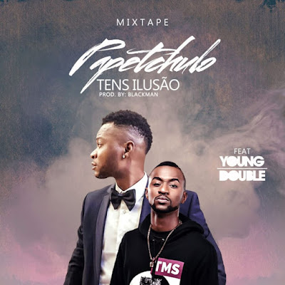 Papetchulo Feat. Young Double - Tens Ilusão (Afro Beat) [Download]