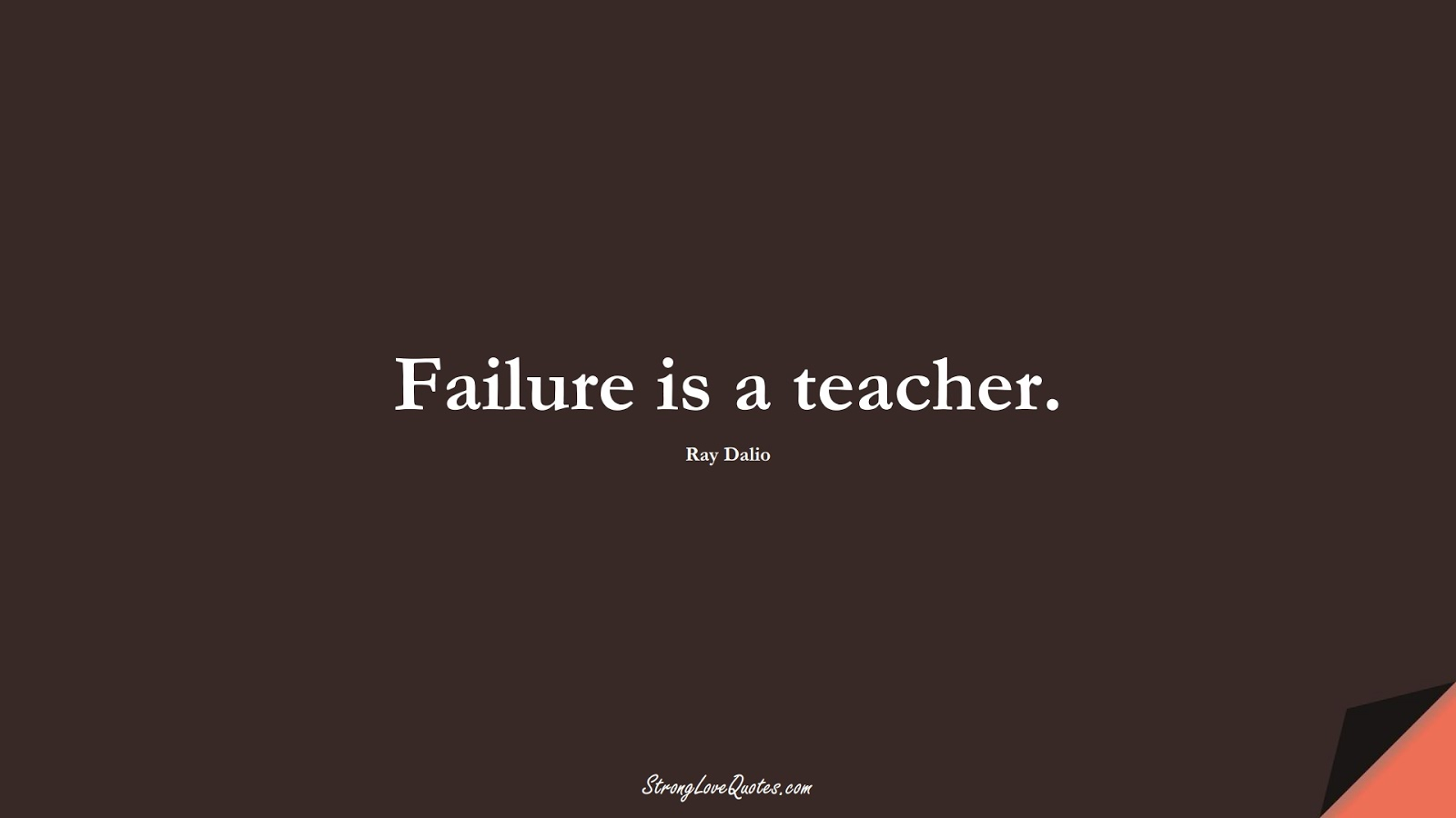 Failure is a teacher. (Ray Dalio);  #LearningQuotes