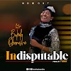 Download Music: Indisputable - Bukola Obamishe || @bukolaobamishe