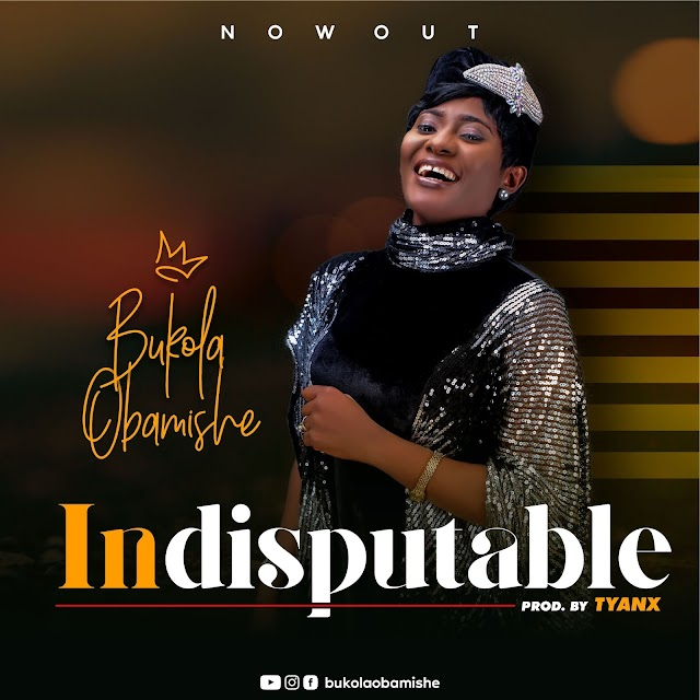 Download Music: Indisputable - Bukola Obamishe || @bukolaobamishe