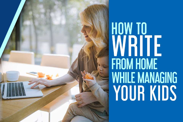 write from home while managing your kids