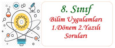 8. Sınıf Bilim Uygulamaları 1.Dönem 2.Yazılı Soruları