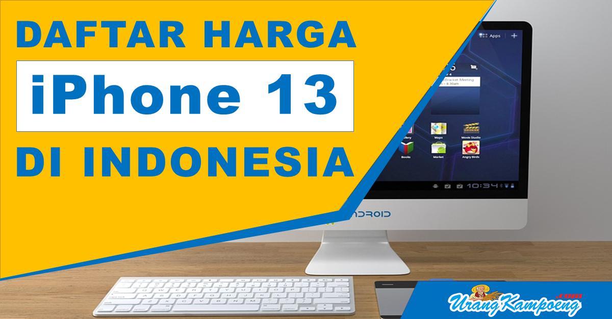 Perkiraan Harga Jual iPhone 13 di Indonesia