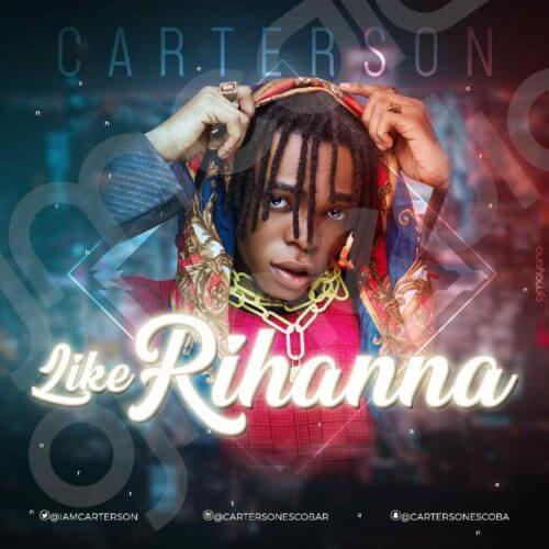 DOWNLOAD MP3: Carterson - Like Rihanna (Prod. By Veshbeats)