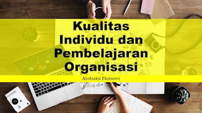 Kualitas Individu dan Pembelajaran Organisasi