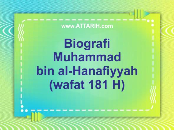Biografi Muhammad bin al-Hanafiyyah (wafat 181 H)
