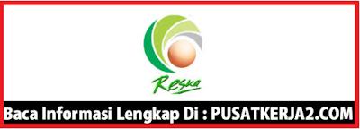 Rekrutmen Lowongan Kerja Terbaru Surabaya PT Reska Multi Usaha November 2019