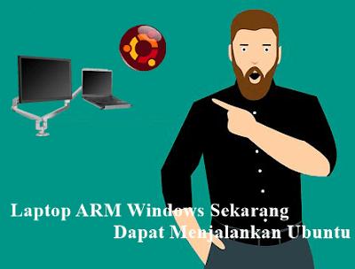 Laptop ARM Windows Sekarang Dapat Menjalankan Ubuntu