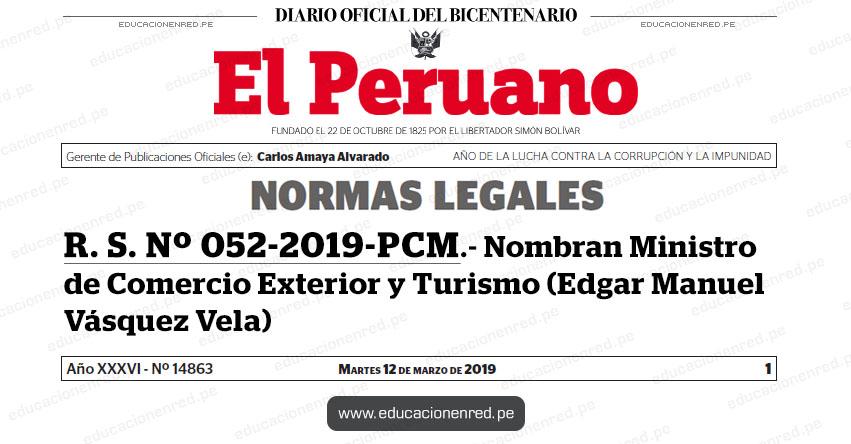 R. S. Nº 052-2019-PCM - Nombran Ministro de Comercio Exterior y Turismo (Edgar Manuel Vásquez Vela) www.pcm.gob.pe