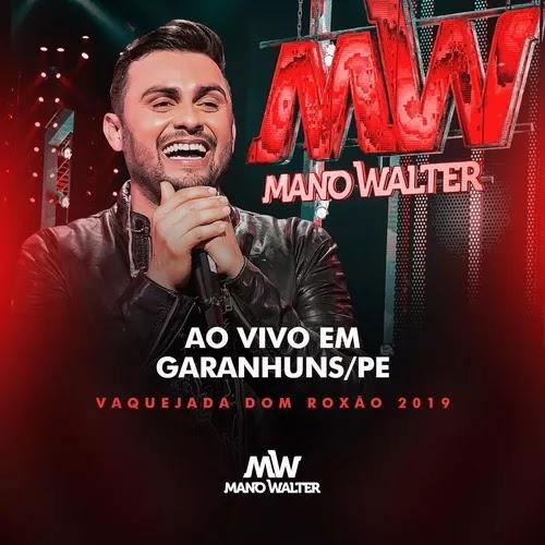 Mano Walter - Vaquejada Dom Roxão - Garanhuns - PE - Novembro - 2019