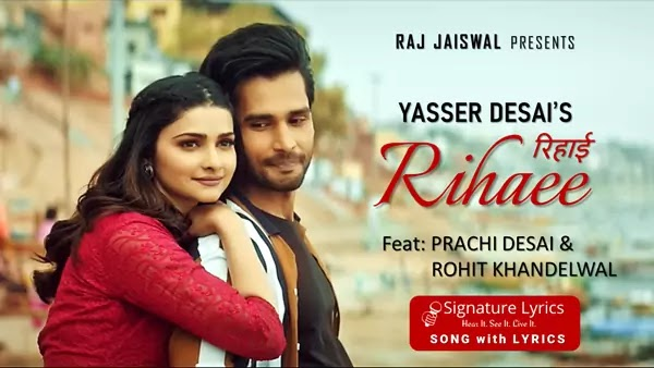 Rihaee Lyrics - Yasser Desai - Ft Prachi Desai & Rohit Khandelwal