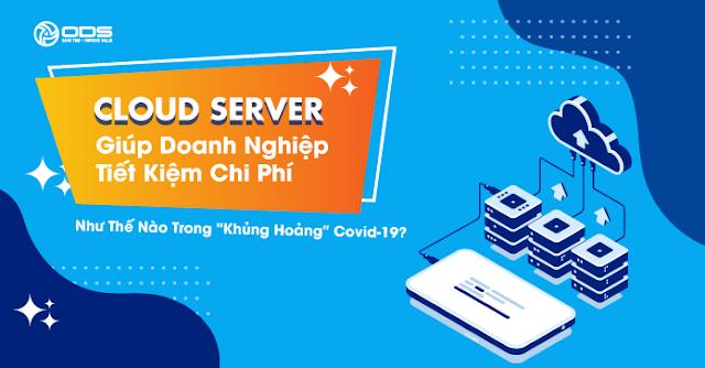 """Cloud Server giúp doanh nghiệp tiết kiệm chi phí như thế nào trong """"khủng hoảng"""" Covid-19?"""