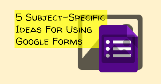 5 Subject-Specific Ideas For Using Google Forms
