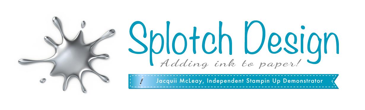 Splotch Design - Independent Stampin' Up! Demonstrator