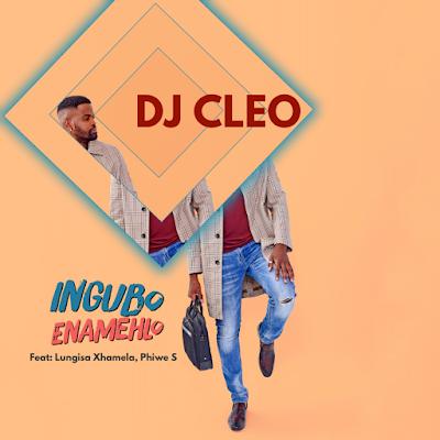 DJ Cleo - Ingubo Enamehlo (feat. Lungisa Xhamela, Phiwe S) [Download] 2021