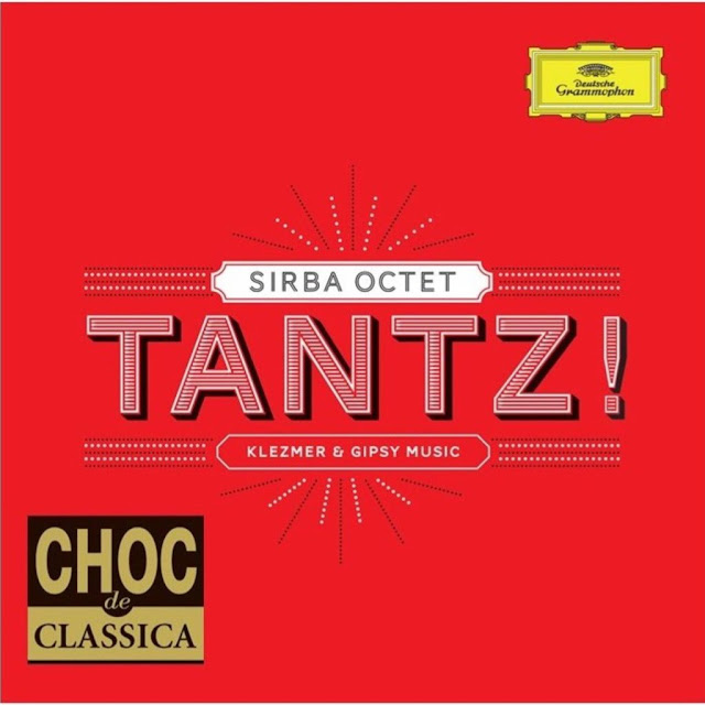 sirba octet, tantz sirba octet, deutsche grammophon, choc de classica, la fantaisie roumaine, musique classique, gipsy music, klezmer music, musique tzigane, musiqie juive