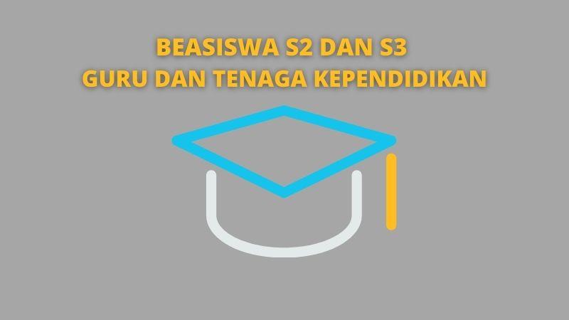 Beasiswa S2 dan S3 Guru dan Tenaga Kependidikan