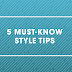 5 MUST-KNOW STYLE TIPS