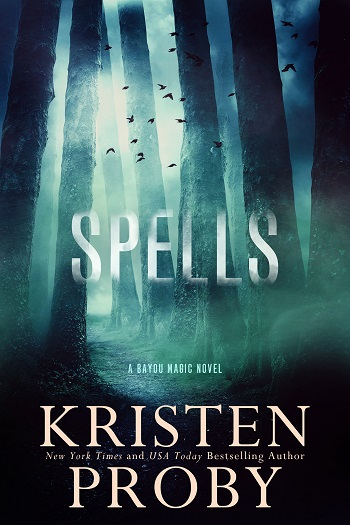 Spells by Kristen Proby. A Bayou Magic Novel.
