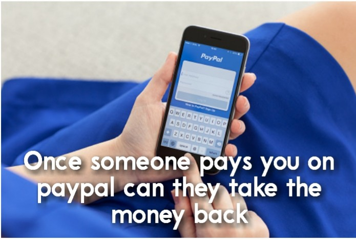 Once someone pays you on paypal can they take the money back