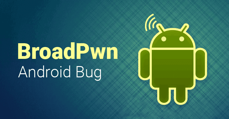 Millions of Android Devices Using Broadcom Wi-Fi Chip Can Be Hacked Remotely