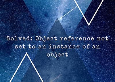 Solved: Object reference not set to an instance of an object